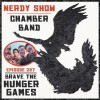 Nerdy Show 237 :: Interview: Chamber Band Brave The Hunger Games
